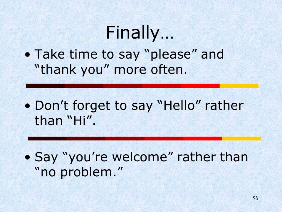 Finally… Take time to say please and thank you more often.