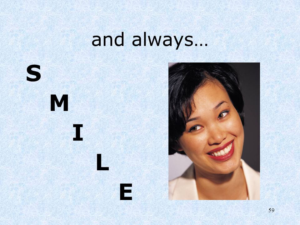 and always… S M I L E