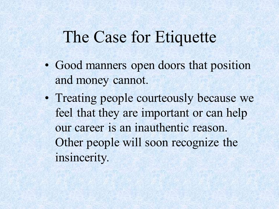 The Case for Etiquette Good manners open doors that position and money cannot.