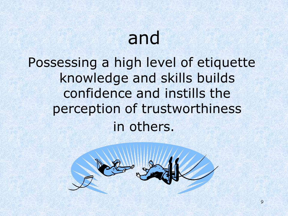 and Possessing a high level of etiquette knowledge and skills builds confidence and instills the perception of trustworthiness.