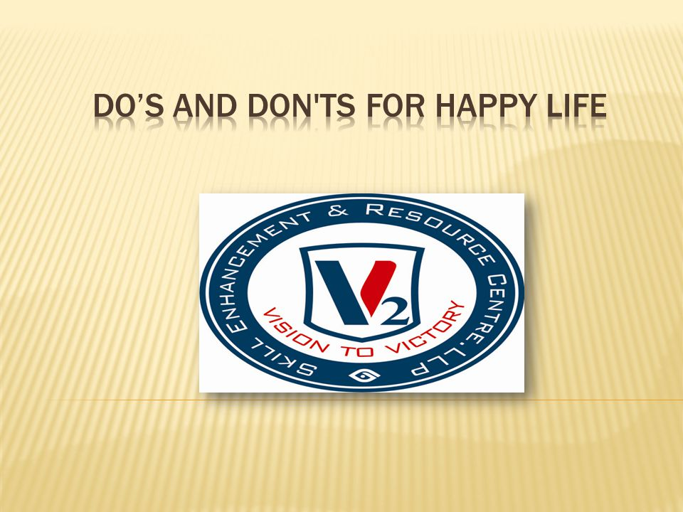 DO's and don ts for HAPPY life