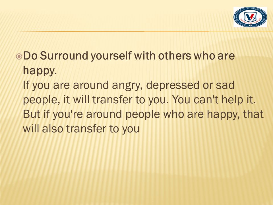 Do Surround yourself with others who are happy
