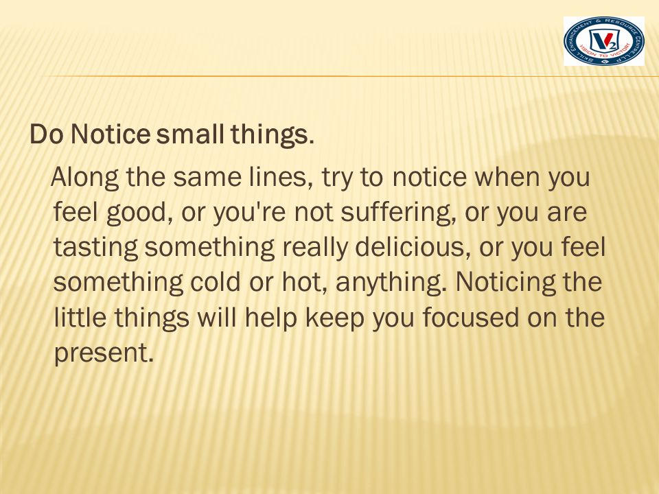Do Notice small things.