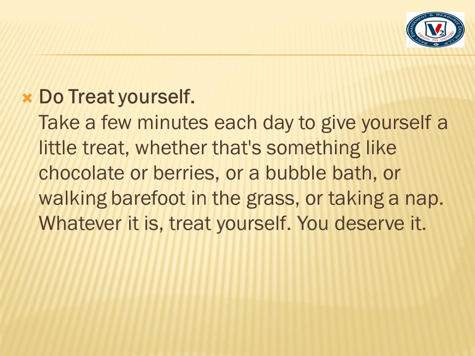 Do Treat yourself.