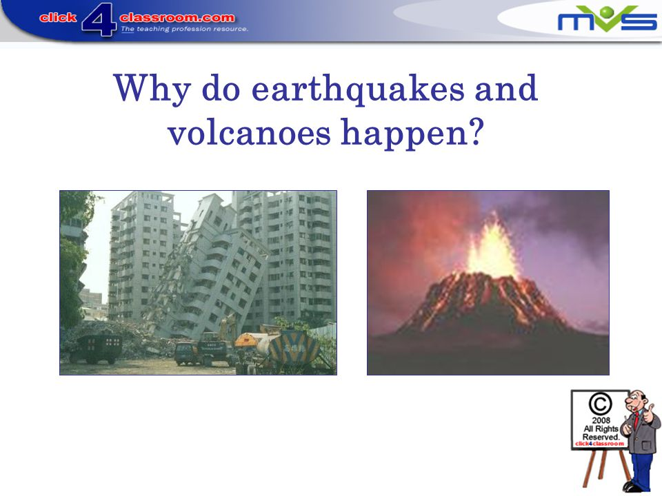 Why do earthquakes and volcanoes happen