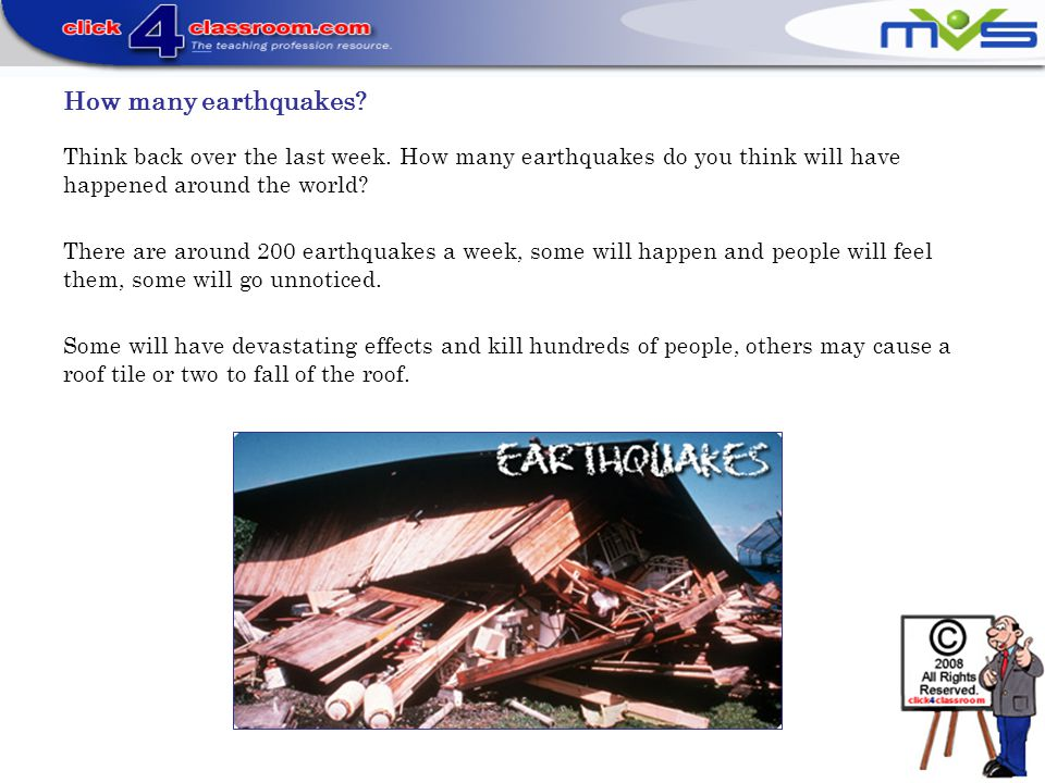 How many earthquakes Think back over the last week. How many earthquakes do you think will have happened around the world
