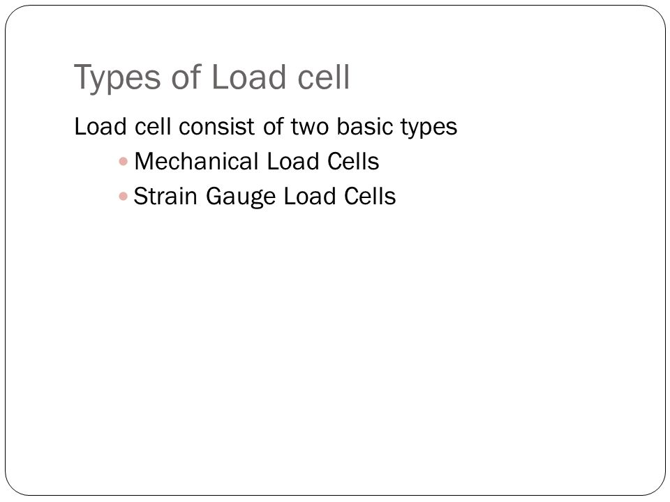 Types of Load cell Load cell consist of two basic types