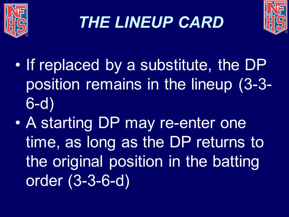 THE LINEUP CARD If replaced by a substitute, the DP position remains in the lineup (3-3-6-d)