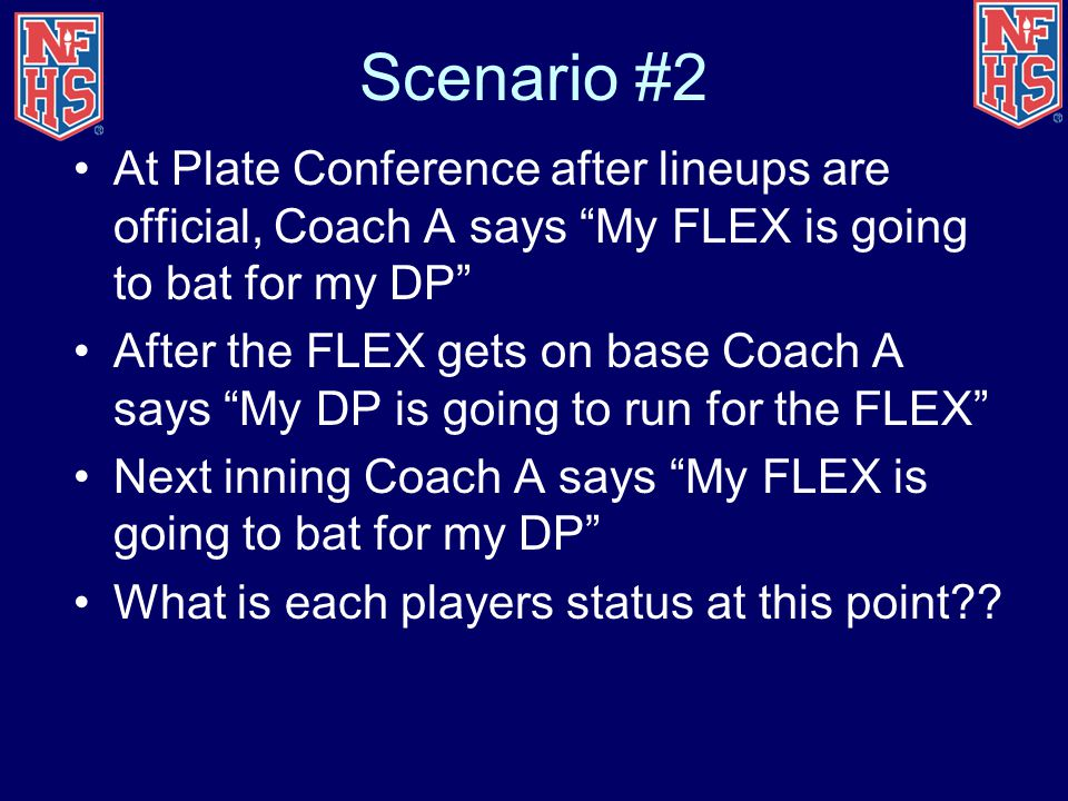 Scenario #2 At Plate Conference after lineups are official, Coach A says My FLEX is going to bat for my DP