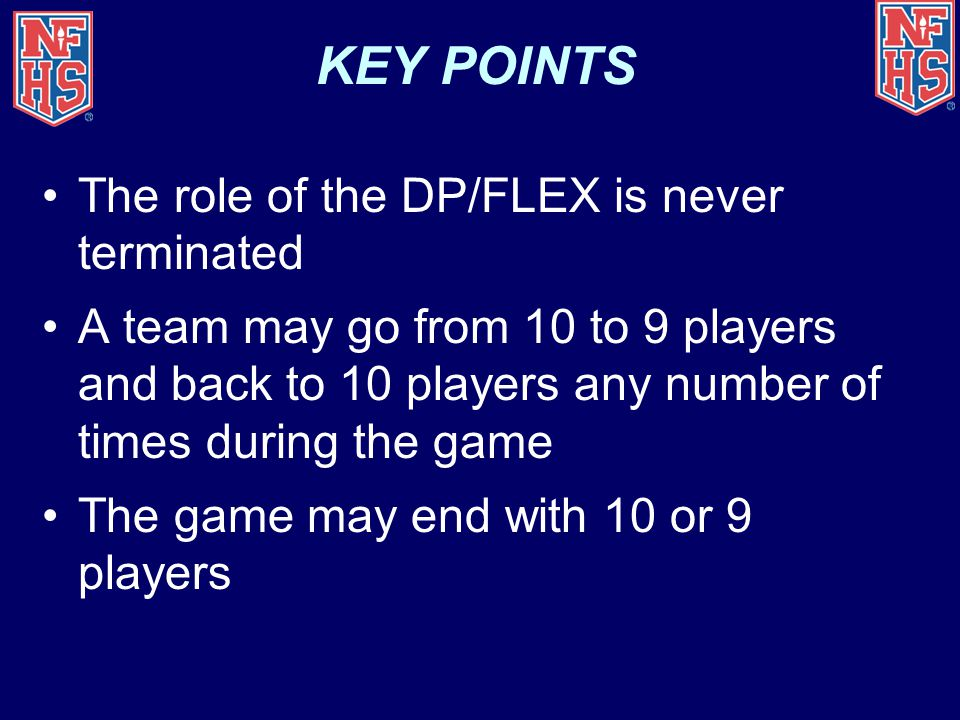 KEY POINTS The role of the DP/FLEX is never terminated