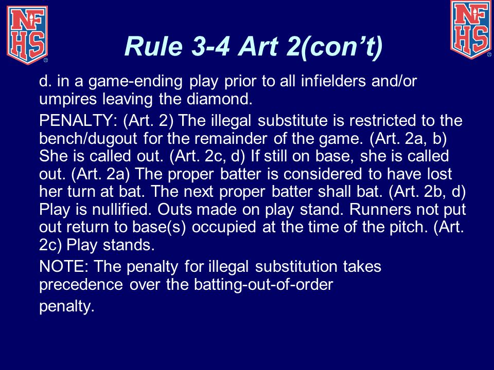 Rule 3-4 Art 2(con't) d. in a game-ending play prior to all infielders and/or umpires leaving the diamond.