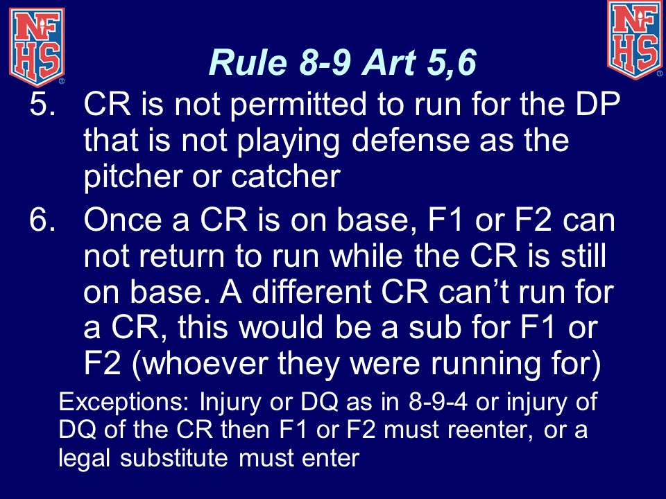 Rule 8-9 Art 5,6 CR is not permitted to run for the DP that is not playing defense as the pitcher or catcher.