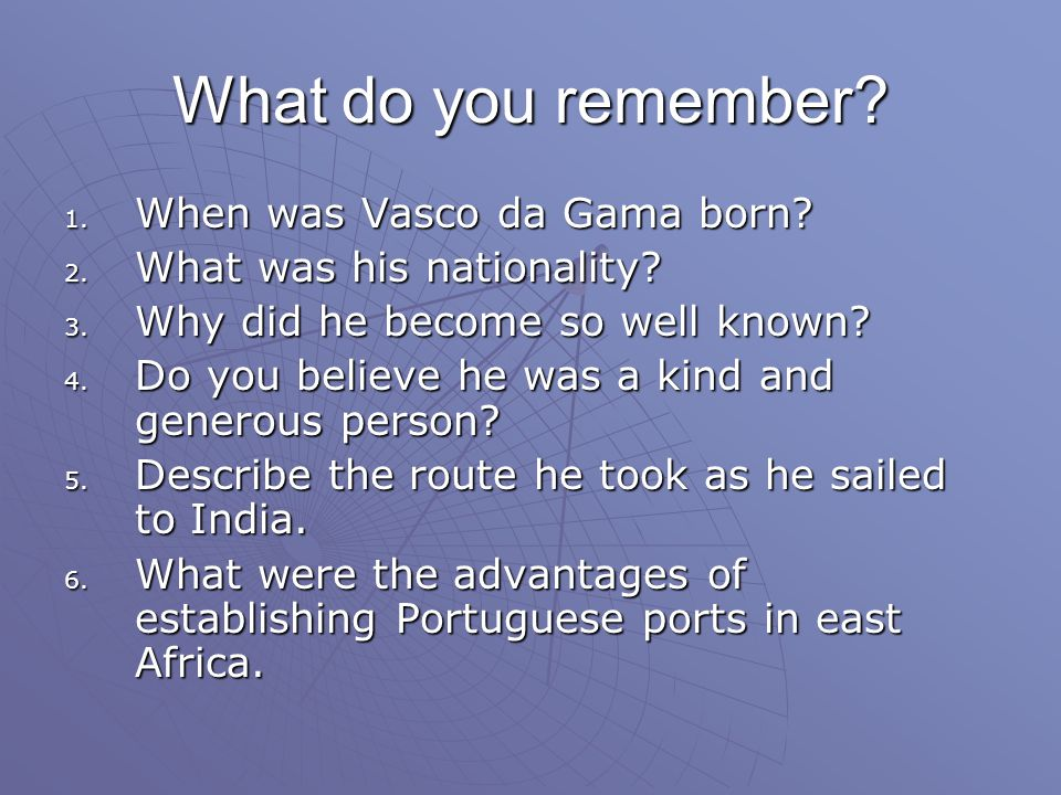 What do you remember When was Vasco da Gama born