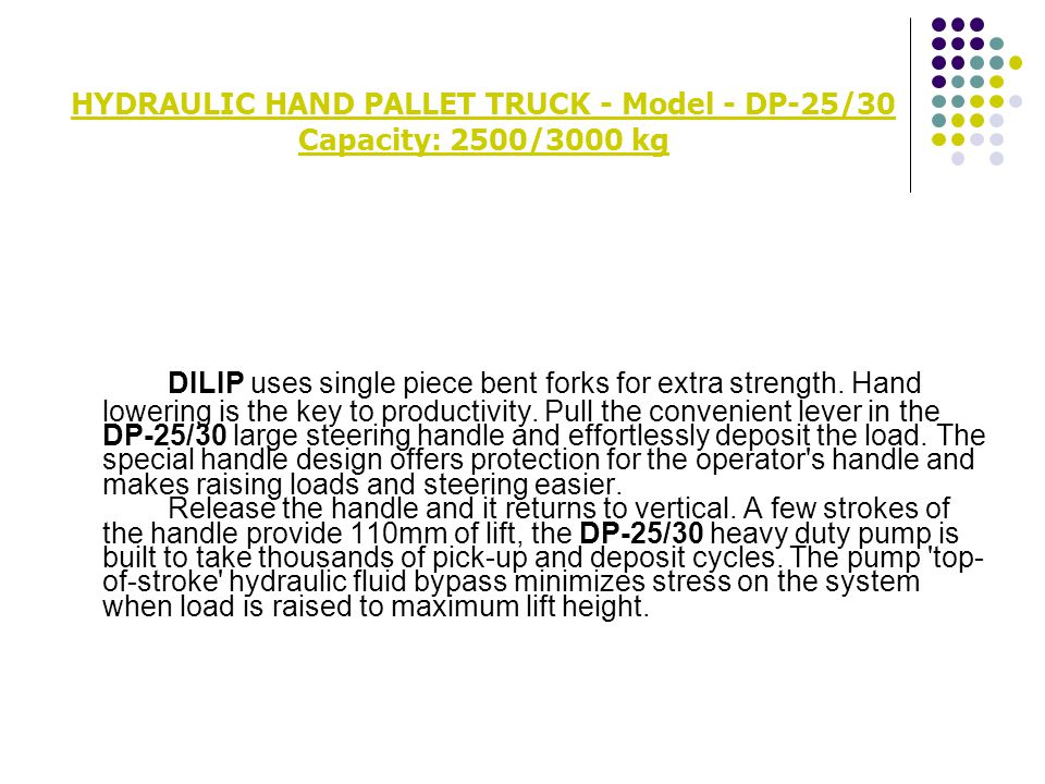 HYDRAULIC HAND PALLET TRUCK - Model - DP-25/30 Capacity: 2500/3000 kg