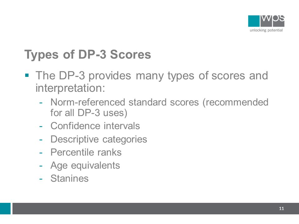 Types of DP-3 Scores The DP-3 provides many types of scores and interpretation: Norm-referenced standard scores (recommended for all DP-3 uses)
