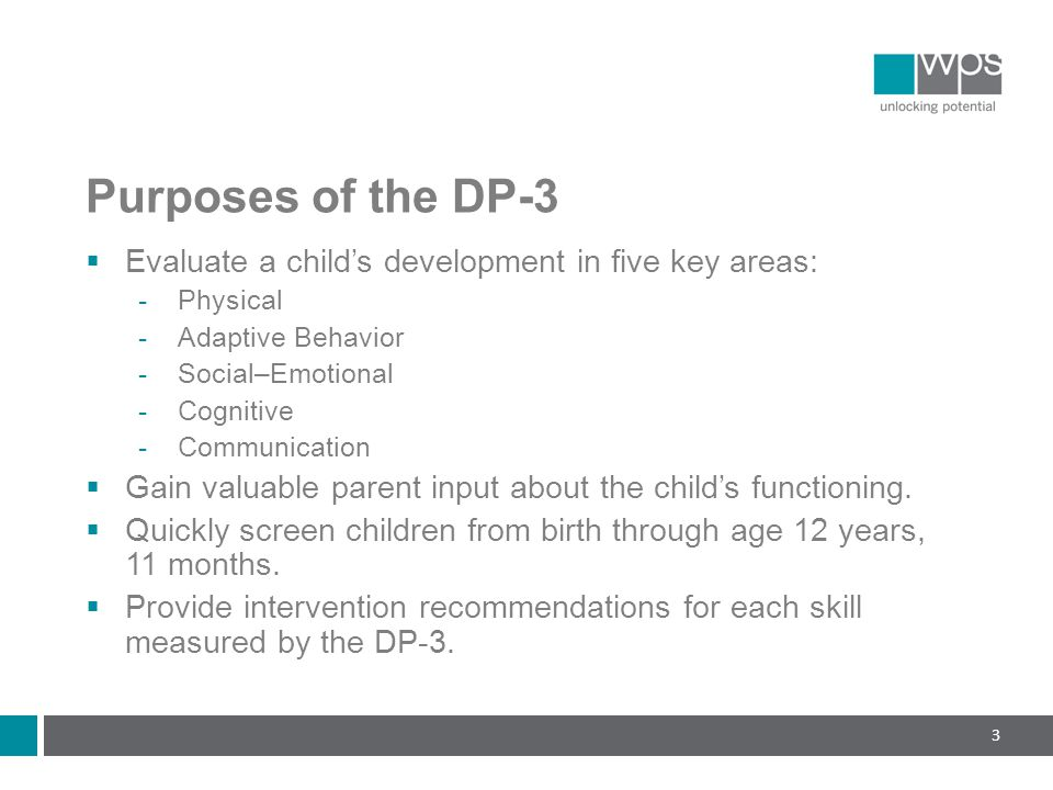 Purposes of the DP-3 Evaluate a child's development in five key areas: