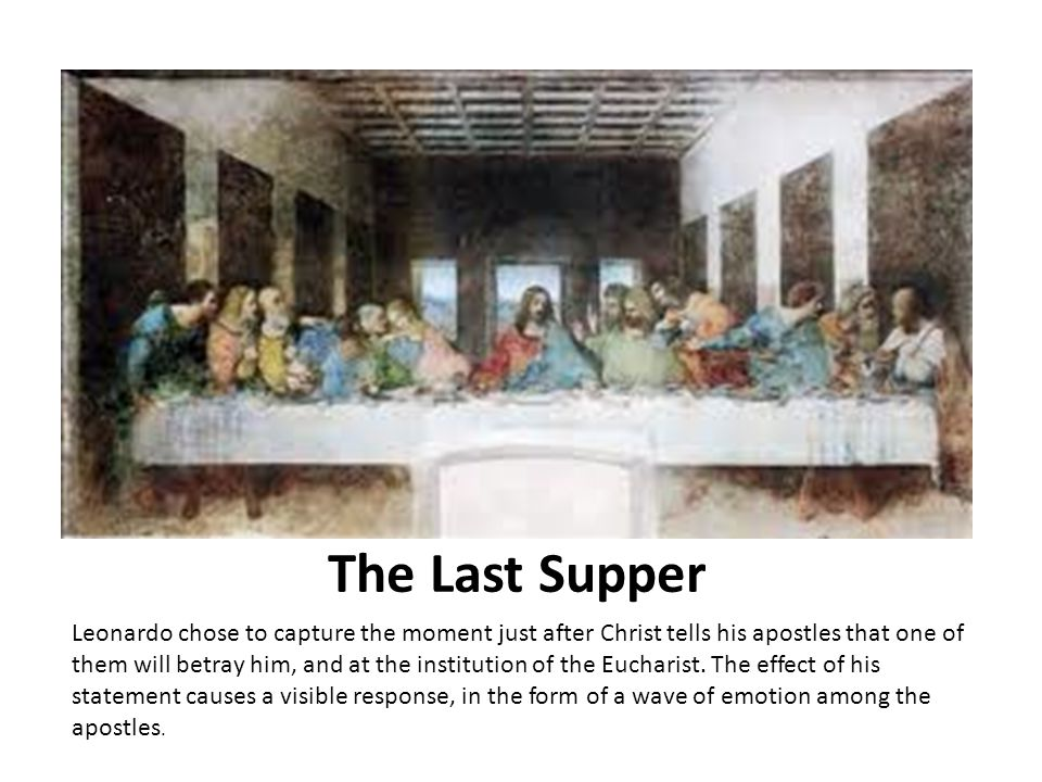 Leonardo s Last Supper, on the end wall of the refectory of Santa Maria delle Grazie in Milan, is one of the most renowned paintings of the High Renaissance. Recently restored, The Last Supper had already begun to flake during the artist s lifetime due to his failed attempt to paint on the walls in layers (not unlike the technique of tempera on panel), rather than in a true fresco technique. Even in its current state, it is a masterpiece of dramatic narrative and subtle pictorial illusionism.