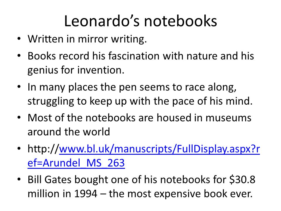 Leonardo's notebooks Written in mirror writing.