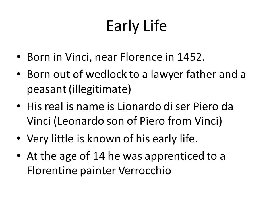 Early Life Born in Vinci, near Florence in 1452.