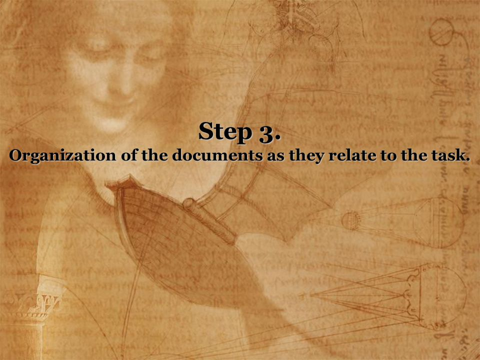 Step 3. Organization of the documents as they relate to the task.