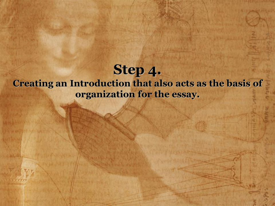 Step 4. Creating an Introduction that also acts as the basis of organization for the essay.