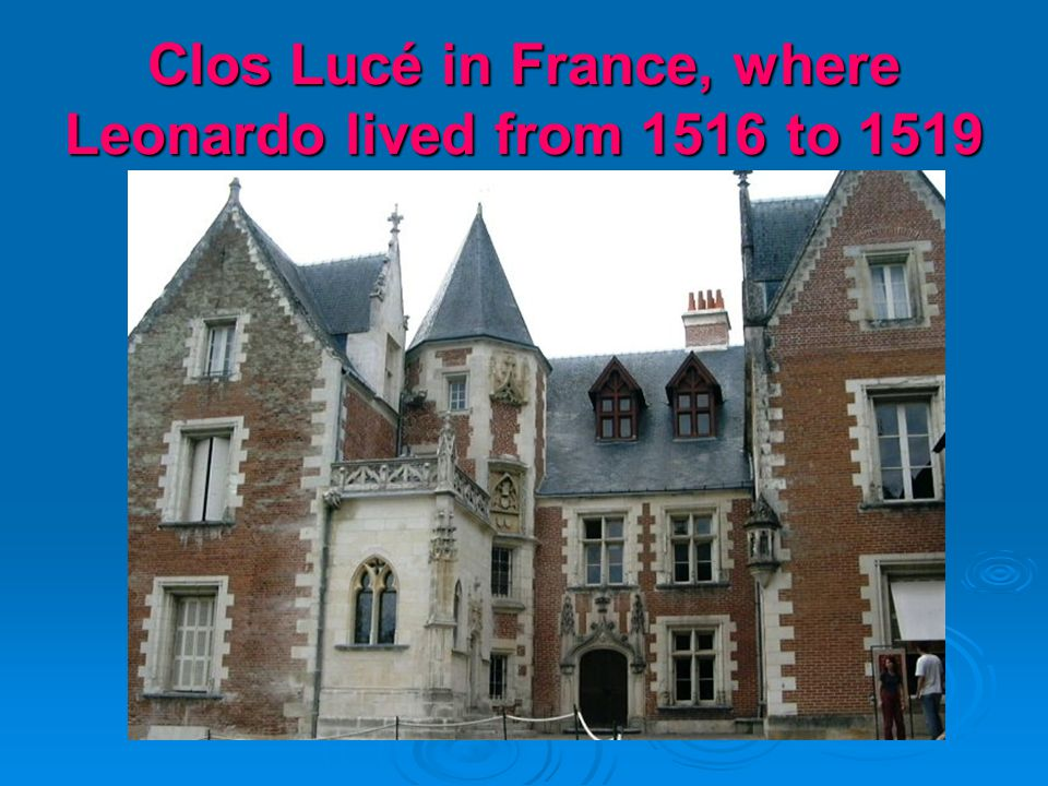 Clos Lucé in France, where Leonardo lived from 1516 to 1519