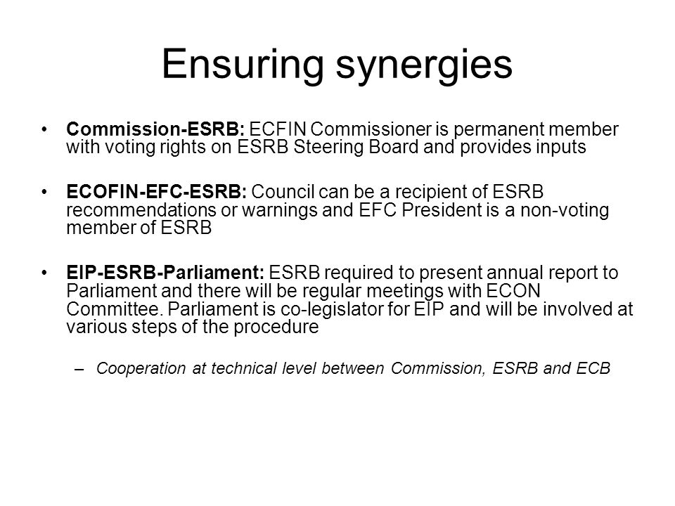 Ensuring synergies Commission-ESRB: ECFIN Commissioner is permanent member with voting rights on ESRB Steering Board and provides inputs.