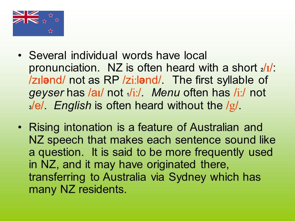 Several individual words have local pronunciation