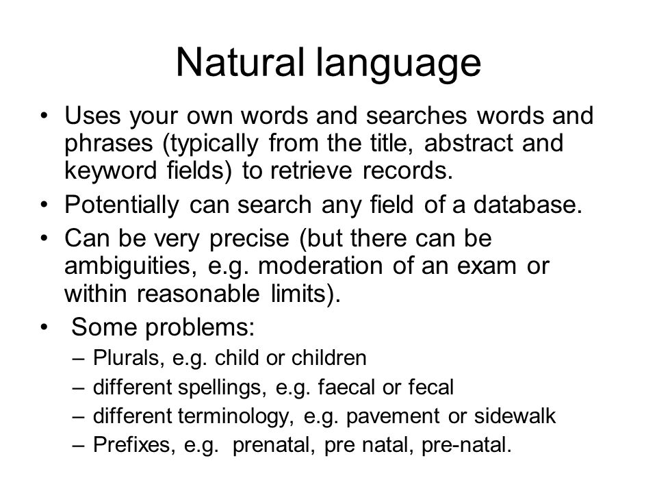 Natural language Uses your own words and searches words and phrases (typically from the title, abstract and keyword fields) to retrieve records.