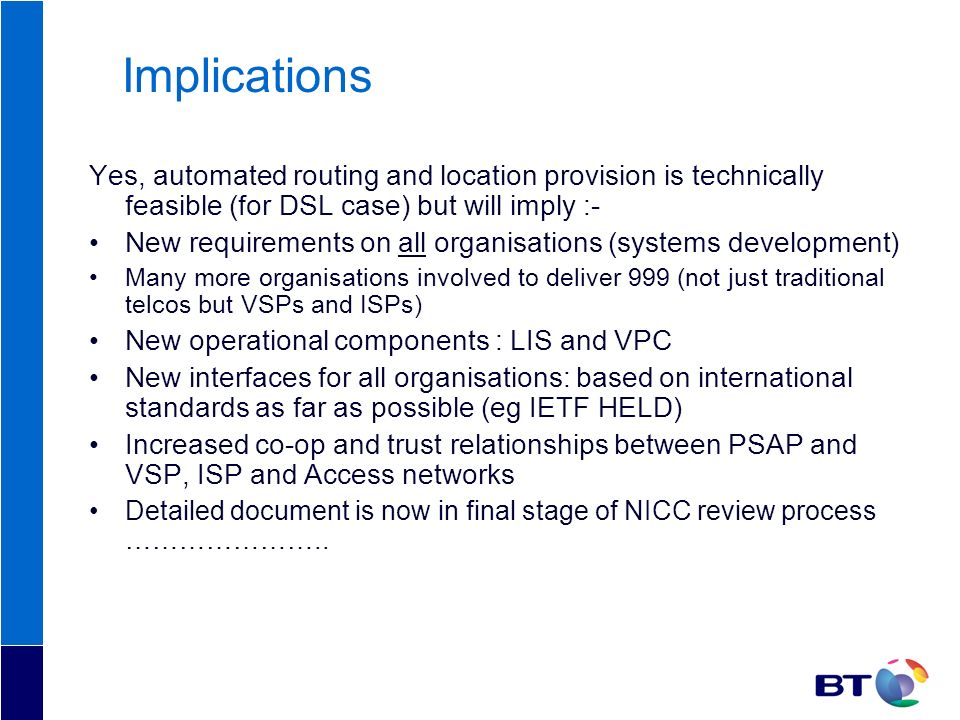 Implications Yes, automated routing and location provision is technically feasible (for DSL case) but will imply :-
