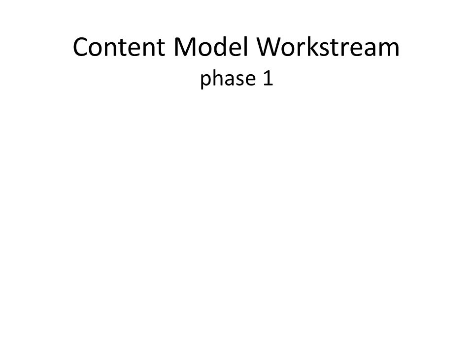 Content Model Workstream phase 1