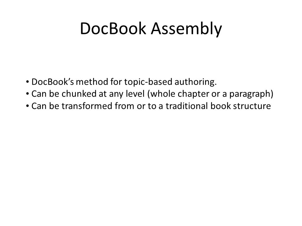 DocBook Assembly DocBook's method for topic-based authoring.