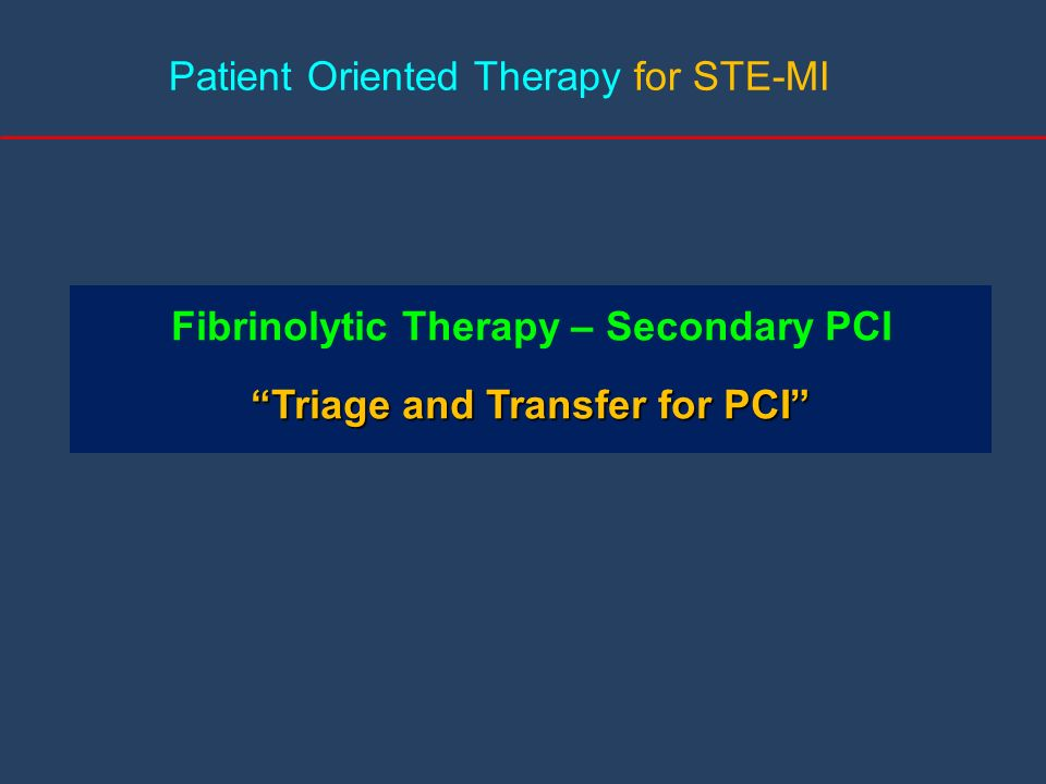 Fibrinolytic Therapy – Secondary PCI Triage and Transfer for PCI