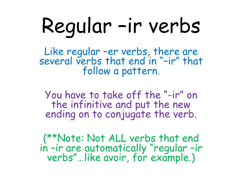 Regular –ir verbs Like regular –er verbs, there are several verbs that end in –ir that follow a pattern.