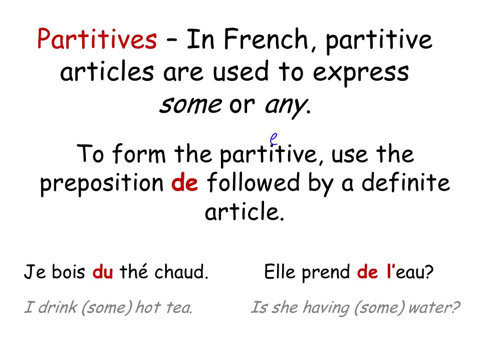 Partitives – In French, partitive articles are used to express some or any.
