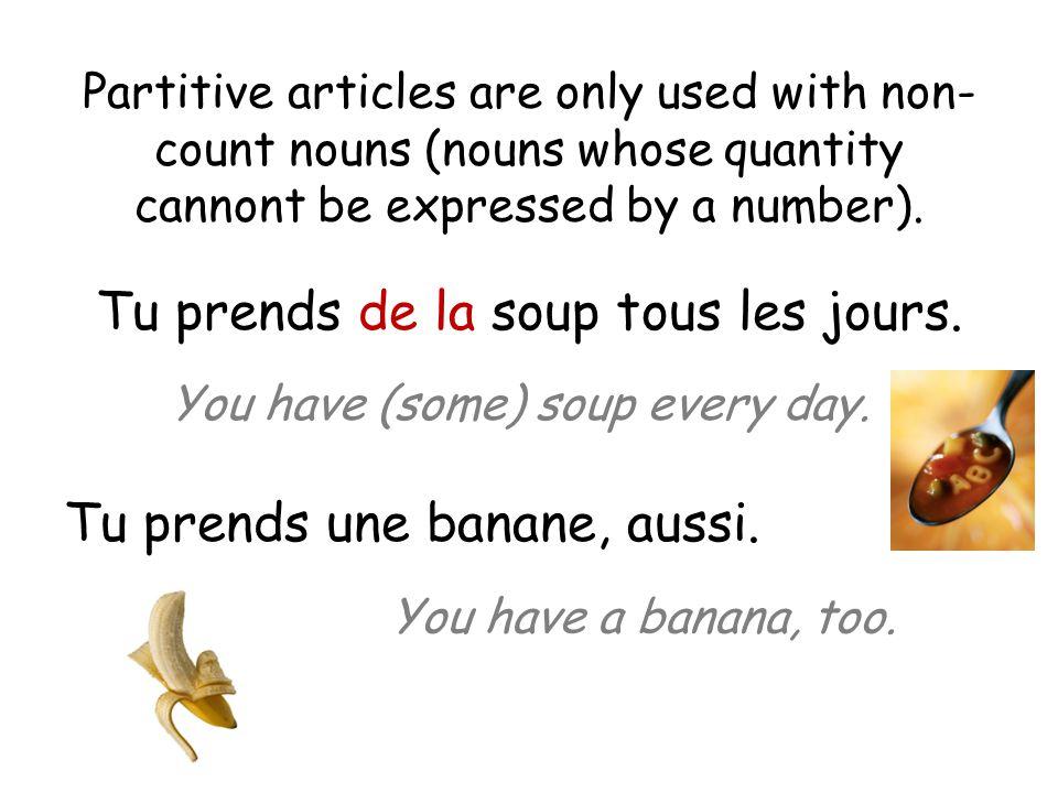Tu prends de la soup tous les jours. Tu prends une banane, aussi.