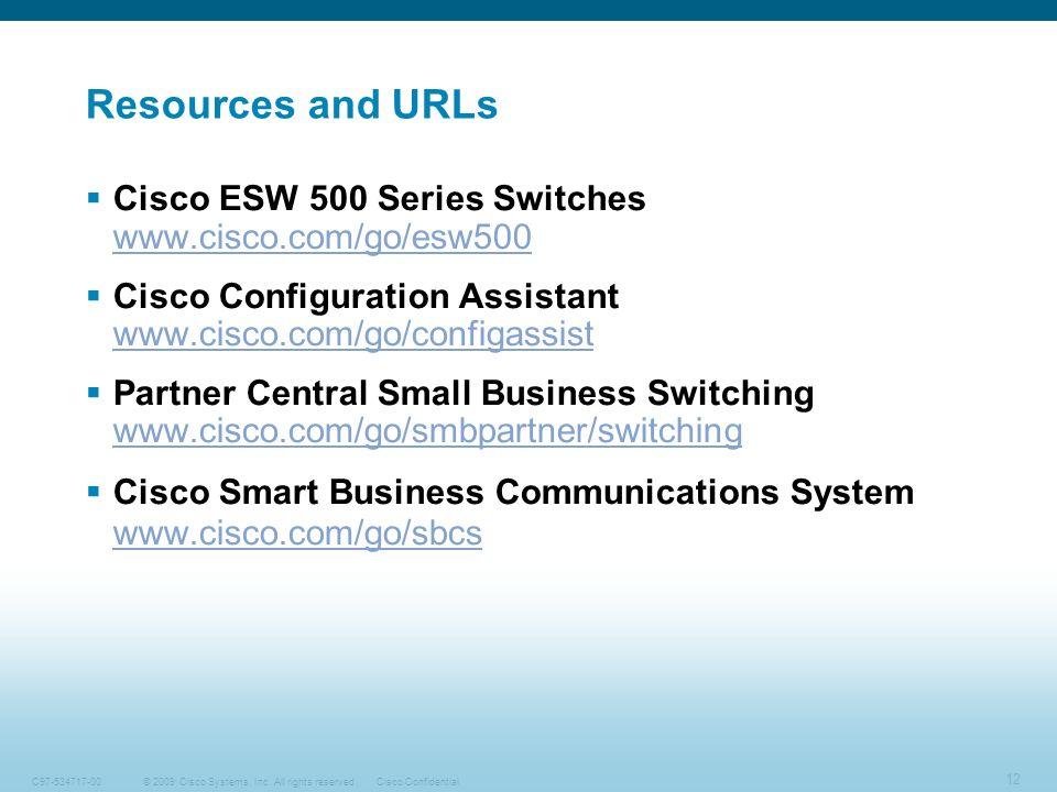 Resources and URLs Cisco ESW 500 Series Switches www.cisco.com/go/esw500. Cisco Configuration Assistant www.cisco.com/go/configassist.