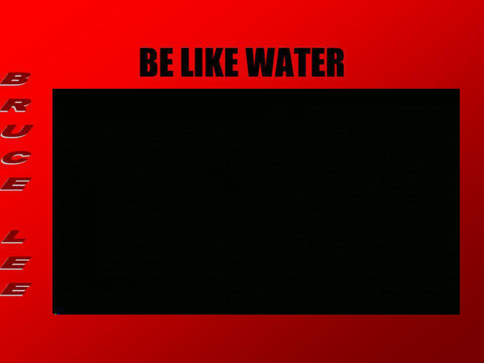 BE LIKE WATER BRUCE LEE
