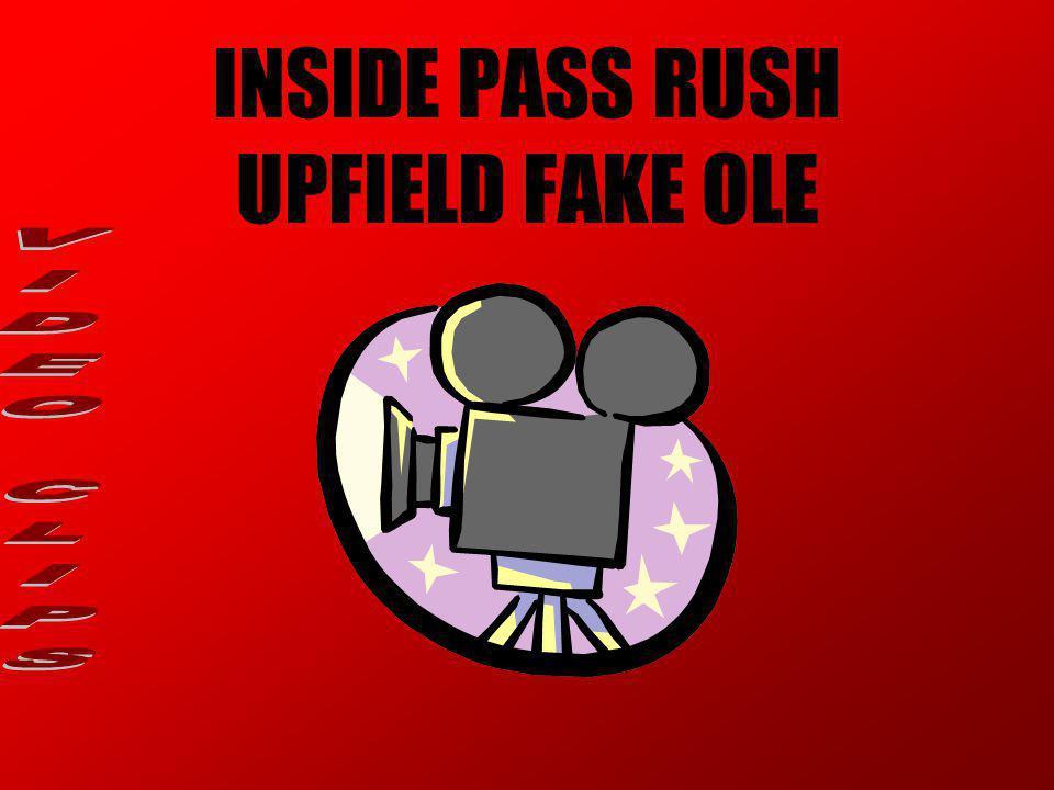 INSIDE PASS RUSH UPFIELD FAKE OLE