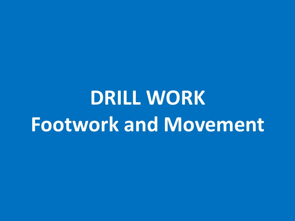 DRILL WORK Footwork and Movement