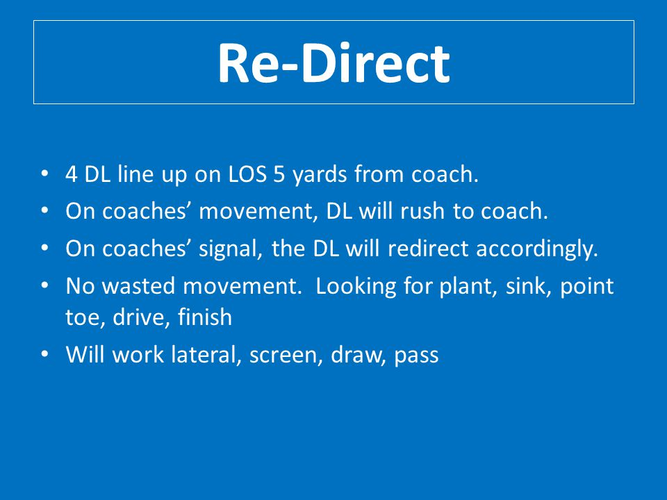 Re-Direct 4 DL line up on LOS 5 yards from coach.