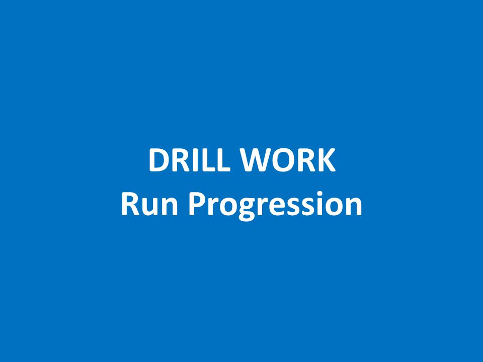 DRILL WORK Run Progression