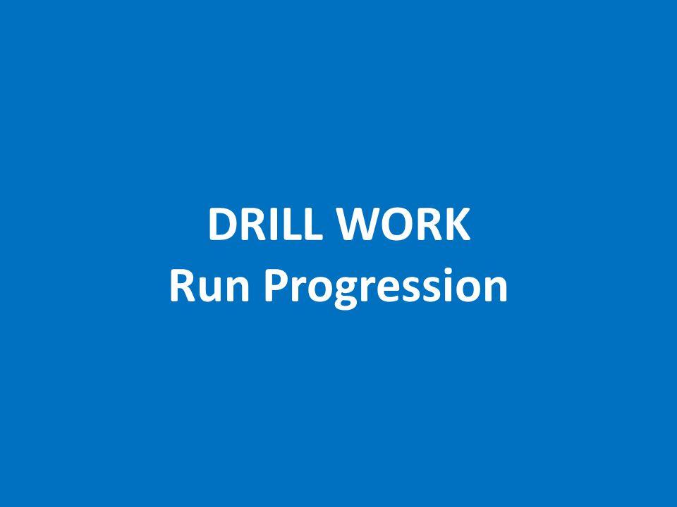 DRILL WORK Run Progression