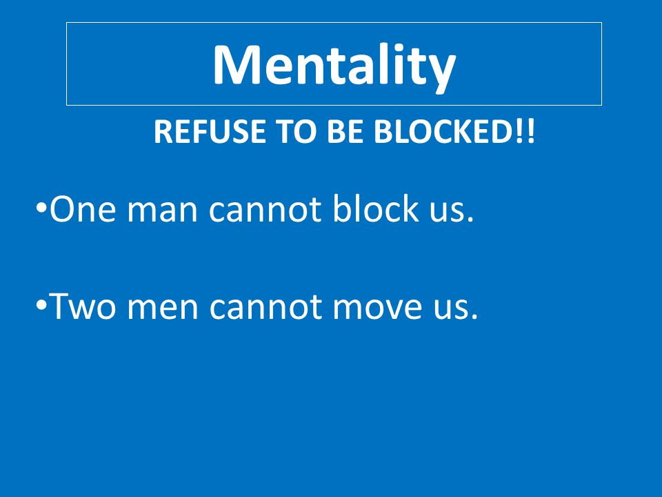 Mentality One man cannot block us. Two men cannot move us.