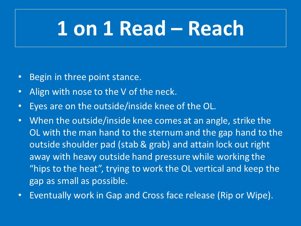1 on 1 Read – Reach Begin in three point stance.