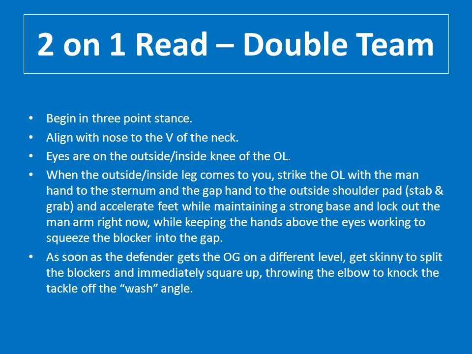 2 on 1 Read – Double Team Begin in three point stance.