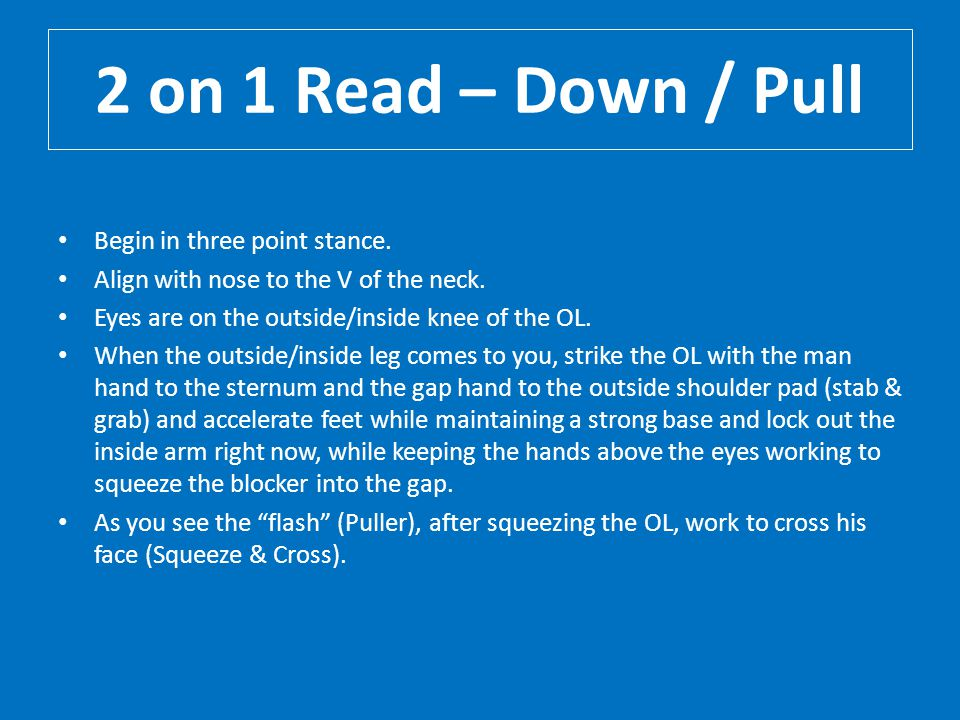 2 on 1 Read – Down / Pull Begin in three point stance.