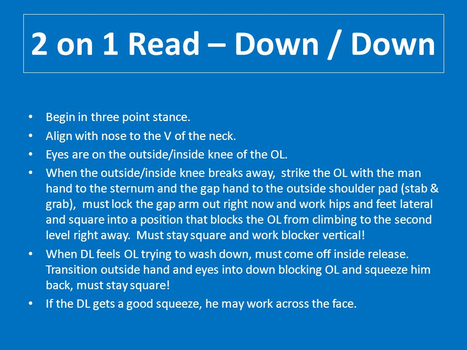 2 on 1 Read – Down / Down Begin in three point stance.
