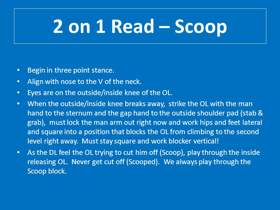2 on 1 Read – Scoop Begin in three point stance.
