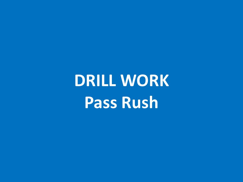 DRILL WORK Pass Rush